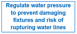 Regulate water pressure to prevent damaging fixtures and risk of rupturing water lines